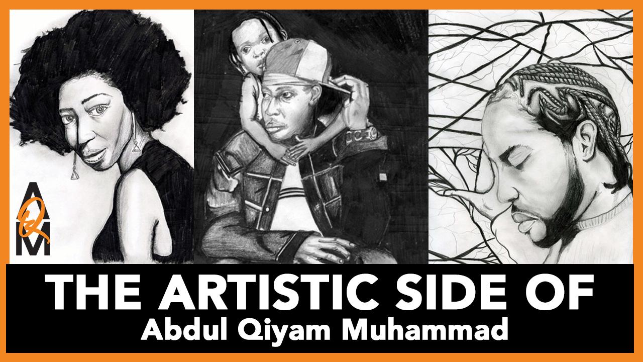 The Artistic Side of Abdul Qiyam Muhammad