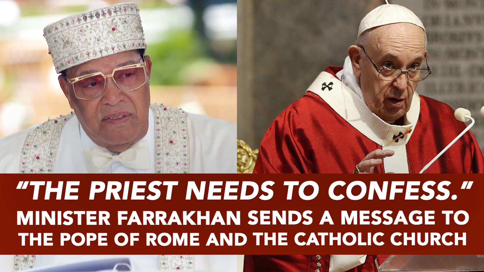Minister Farrakhan Warns Pope Francis and Catholic Church